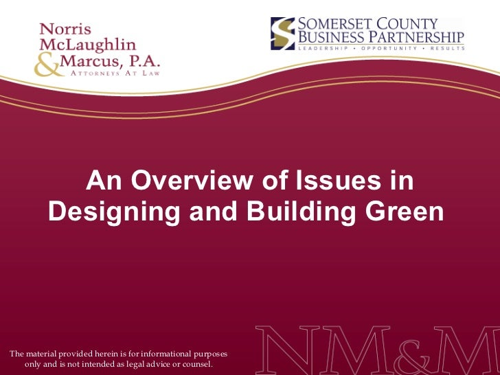 An Overview of Issues in Designing and Building Green  The material provided herein is for informational purposes only and...