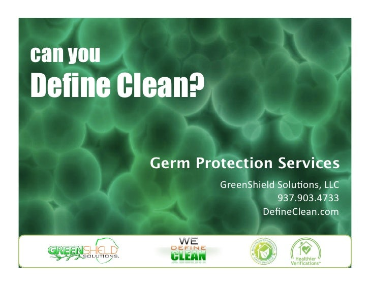 can you<br />Define Clean?<br />Germ Protection Services<br />GreenShield Solutions, LLC<br />937.903.4733<br />DefineClea...
