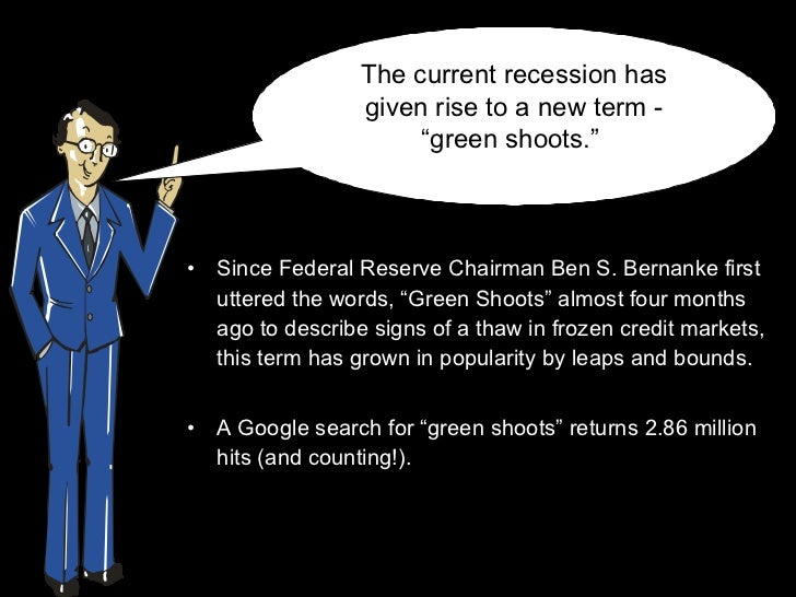 """<ul><li>Since Federal Reserve Chairman Ben S. Bernanke first uttered the words, """"Green Shoots"""" almost four months ago to d..."""