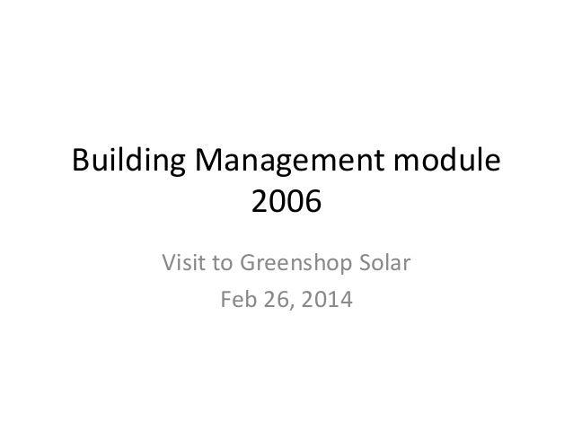 Building Management module 2006 Visit to Greenshop Solar Feb 26, 2014