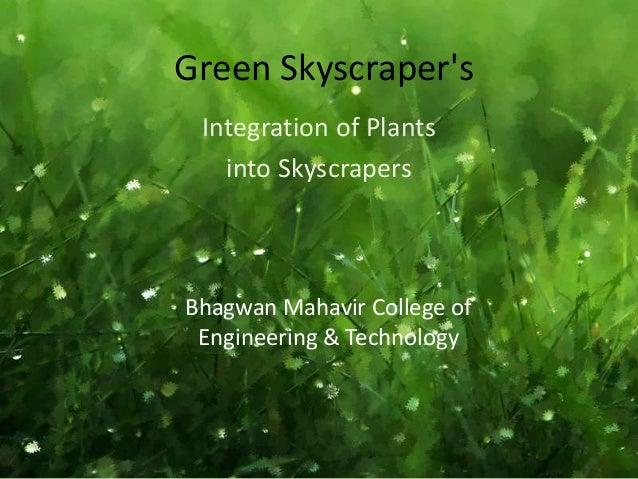 Green Skyscraper's Integration of Plants into Skyscrapers Bhagwan Mahavir College of Engineering & Technology