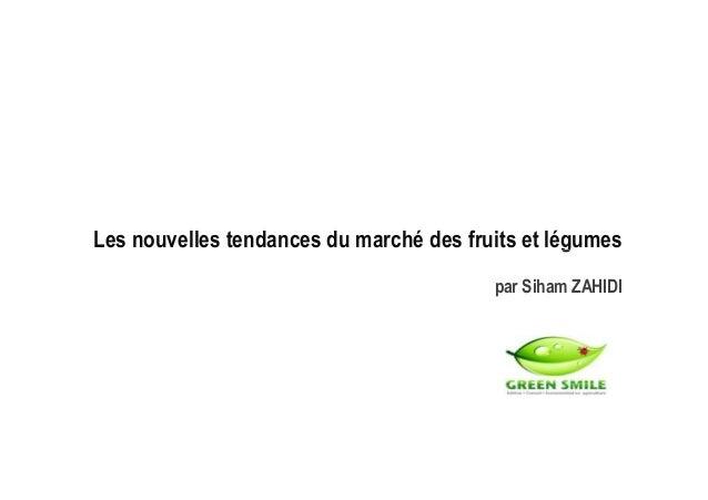 Les nouvelles tendances du marché des fruits et légumesLes nouvelles tendances du marché des fruits et légumes par Siham Z...