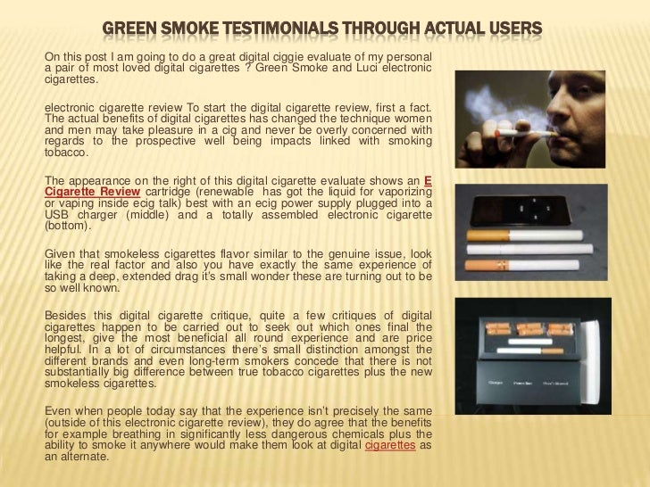 GREEN SMOKE TESTIMONIALS THROUGH ACTUAL USERSOn this post I am going to do a great digital ciggie evaluate of my personala...