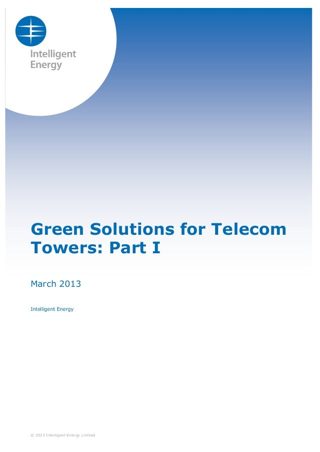 Green Solutions for Telecom Towers: Part I March 2013 Intelligent Energy  © 2013 Intelligent Energy Limited
