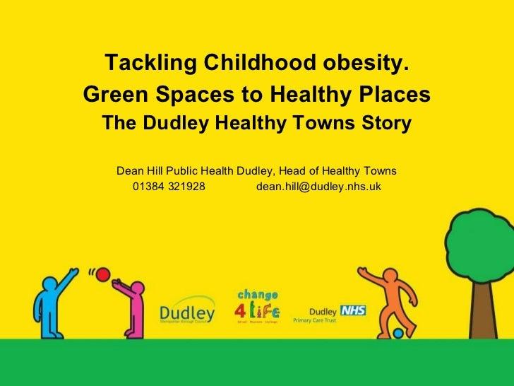 <ul><li>Tackling Childhood obesity. </li></ul><ul><li>Green Spaces to Healthy Places </li></ul><ul><li>The Dudley Healthy ...