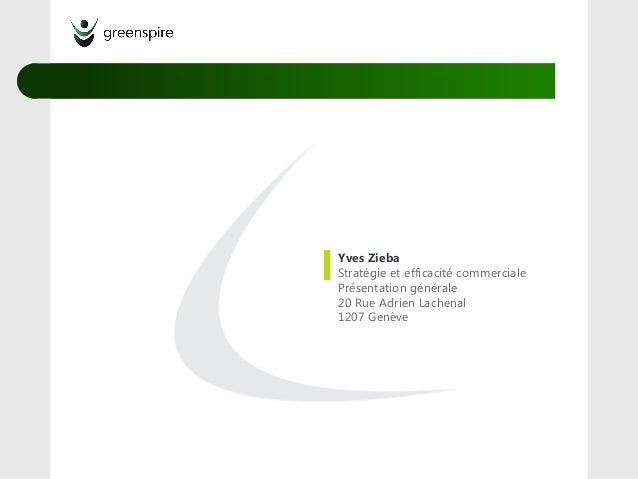 Yves ZiebaStratégie et efficacité commercialePrésentation générale20 Rue Adrien Lachenal1207 Genève