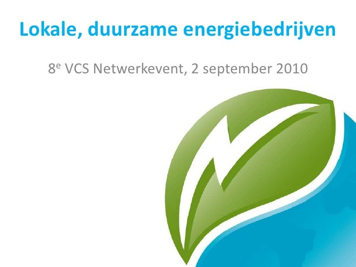 Lokale, duurzame energiebedrijven<br />8e VCS Netwerkevent, 2 september 2010<br />