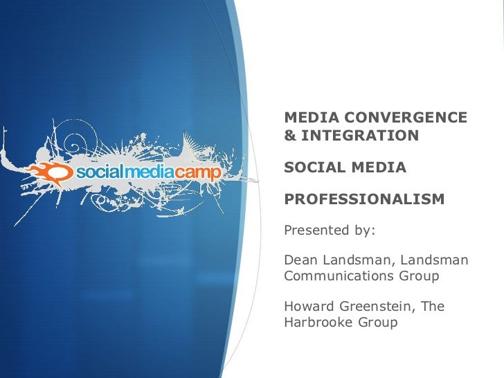 What Old Media can teach New Media: Media Convergence & Integration, Social Media, and Professionalism