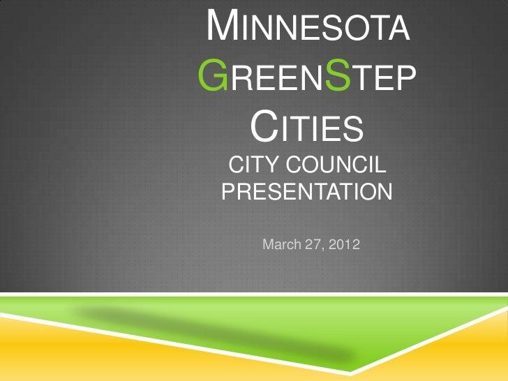 MINNESOTAGREENSTEP  CITIESCITY COUNCILPRESENTATION  March 27, 2012