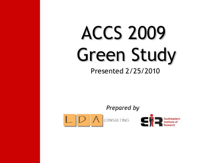 Prepared by   Presented 2/25/2010 ACCS 2009  Green Study