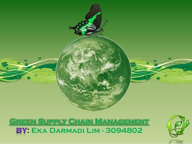 Green Supply Chain Management : Eka Darmadi Lim - 3094802