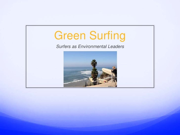 Green Surfing<br />Surfers as Environmental Leaders<br />