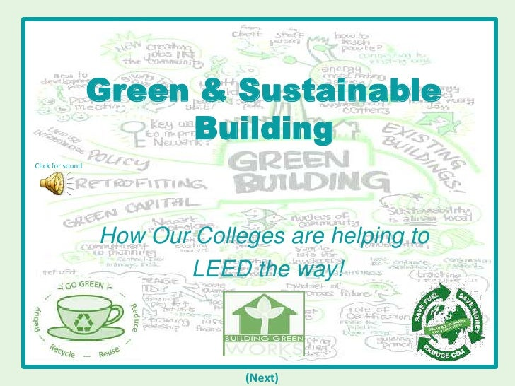 Green & Sustainable Building<br />Click for sound<br />How Our Colleges are helping to<br /> LEED the way!<br />(Next)<br />