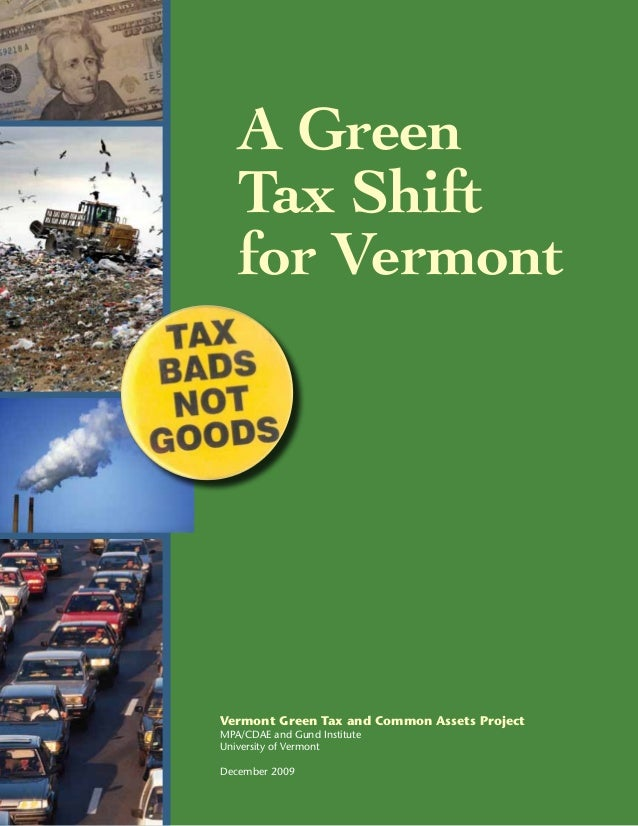 A Green Tax Shift for Vermont Vermont Green Tax and Common Assets Project MPA/CDAE and Gund Institute University of Vermon...