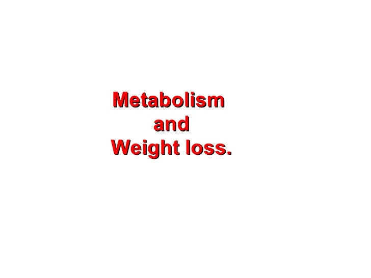 Metabolism and Weight loss.