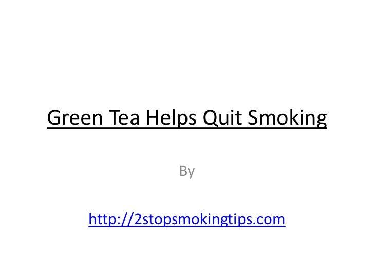 Green Tea Helps Quit Smoking                By    http://2stopsmokingtips.com
