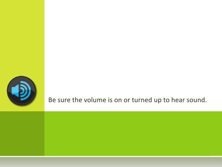 Be sure the volume is on or turned up to hear sound.<br />