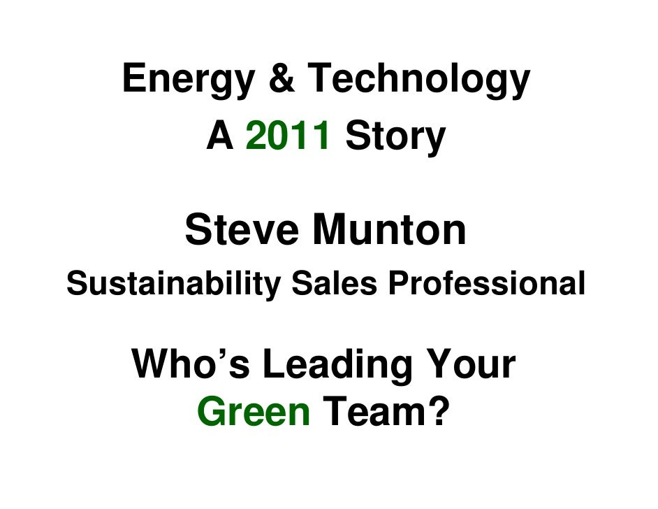 Energy & Technology        A 2011 Story         Steve Munton Sustainability Sales Professional      Who's Leading Your    ...