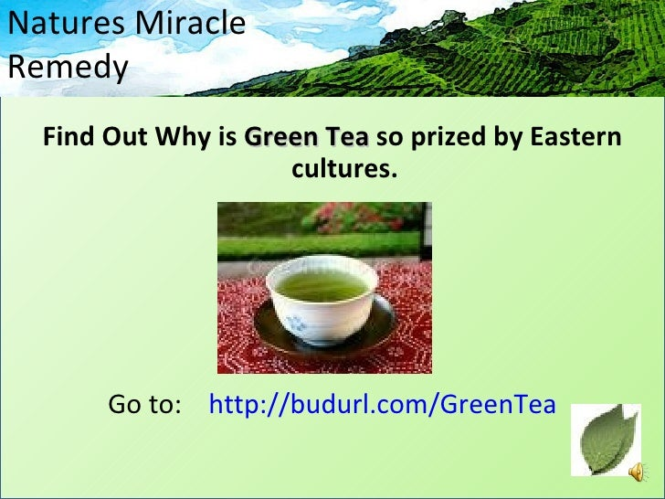 Natures Miracle Remedy   Find Out Why is Green Tea so prized by Eastern                      cultures.            Go to: h...