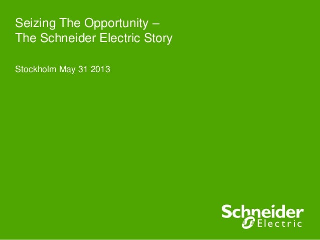 Seizing The Opportunity –The Schneider Electric StoryStockholm May 31 2013