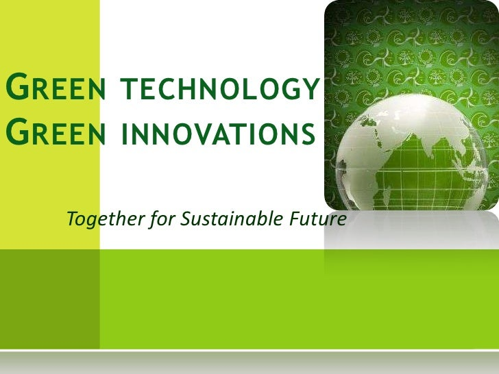 G REEN TECHNOLOGY G REEN INNOVATIONS     Together for Sustainable Future