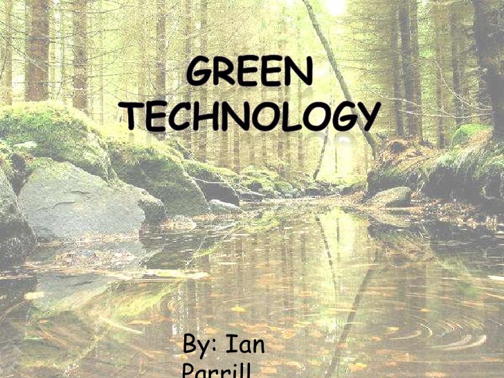 Green Technology<br />By: Ian Parrill<br />