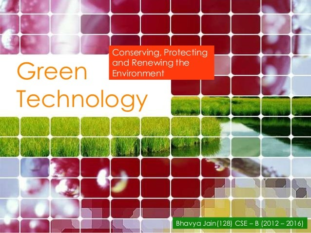 Conserving, ProtectingGreen       and Renewing the       EnvironmentTechnology                     Bhavya Jain(128) CSE – ...