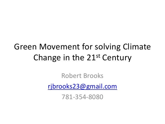 Green Movement for solving Climate Change in the 21st Century Robert Brooks