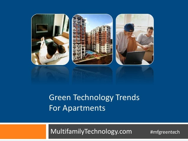 MultifamilyTechnology.com #mfgreentech Green Technology Trends For Apartments