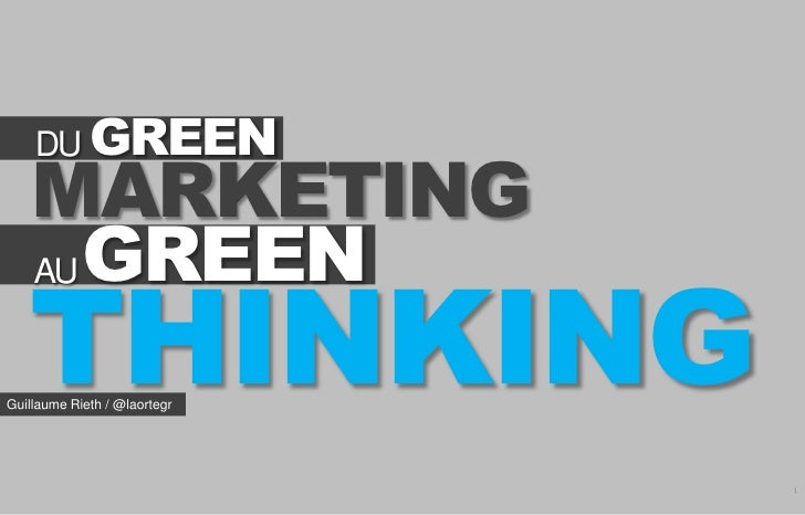 DU GREEN    MARKETING    AU GREEN   THINKINGGuillaume Rieth / @laortegr                              1