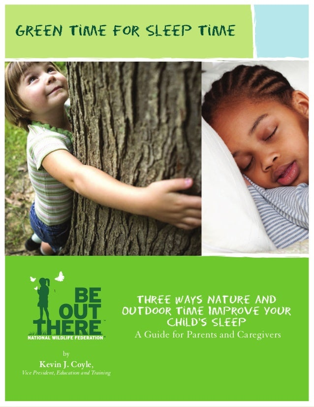 GreeN Time for Sleep Time  Three Ways Nature aNd Outdoor Time Improve Your Child's Sleep A Guide for Parents and Caregiver...