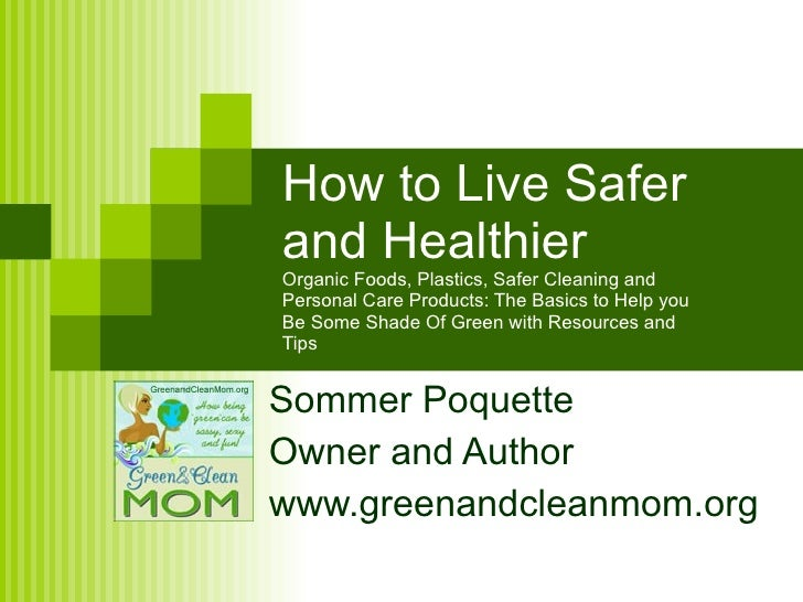 How to Live Safer and Healthier  Organic Foods, Plastics, Safer Cleaning and Personal Care Products: The Basics to Help yo...