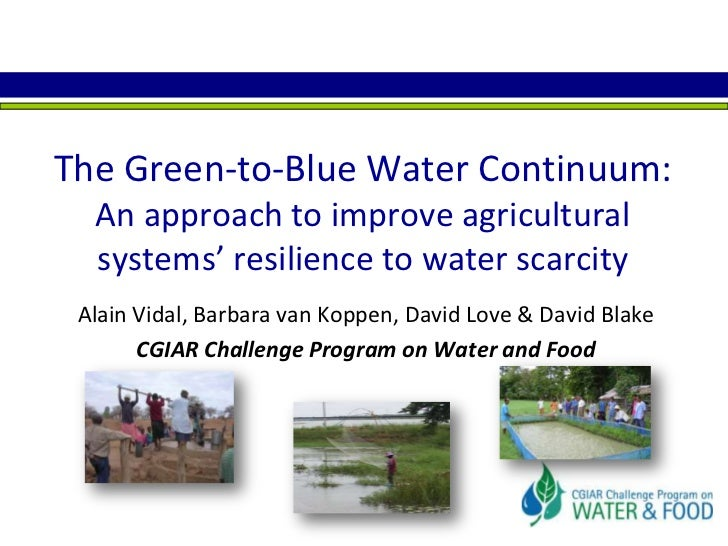 The Green-to-Blue Water Continuum:An approach to improve agricultural systems' resilience to water scarcity<br />Alain Vid...