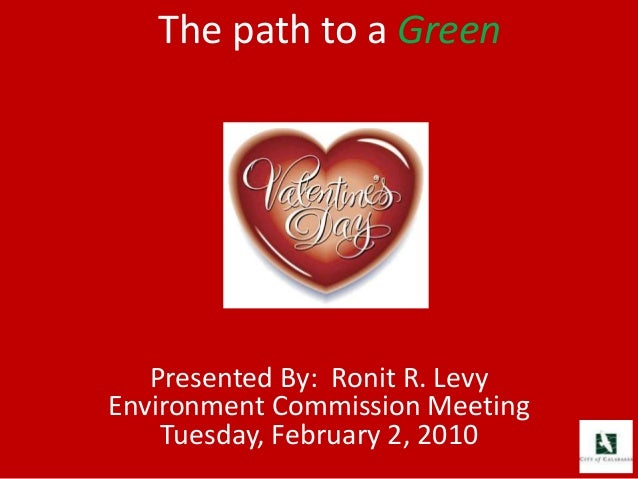 The path to a Green Presented By: Ronit R. Levy Environment Commission Meeting Tuesday, February 2, 2010