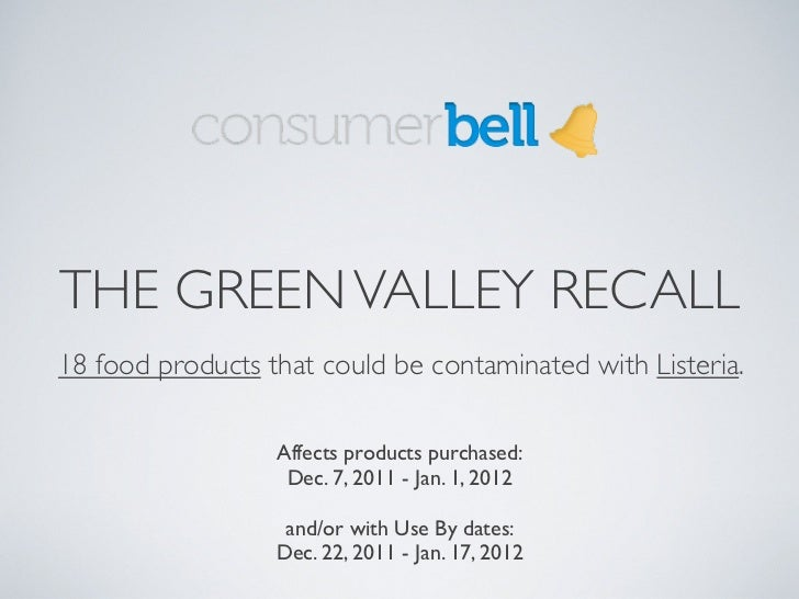 THE GREEN VALLEY RECALL18 food products that could be contaminated with Listeria.                  Affects products purcha...
