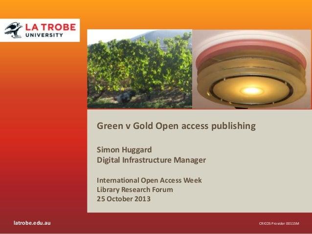 Green v Gold Open access publishing Simon Huggard Digital Infrastructure Manager International Open Access Week Library Re...