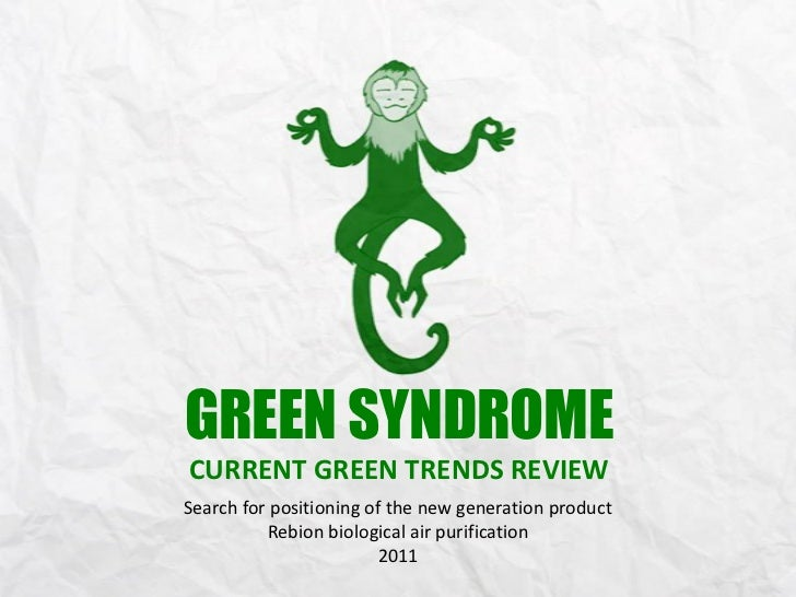 GREEN SYNDROMECURRENT GREEN TRENDS REVIEWSearch for positioning of the new generation product          Rebion biological a...