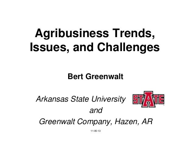 Agribusiness Trends, Issues, and Challenges Bert Greenwalt Arkansas State University and Greenwalt Company, Hazen, AR 11-0...