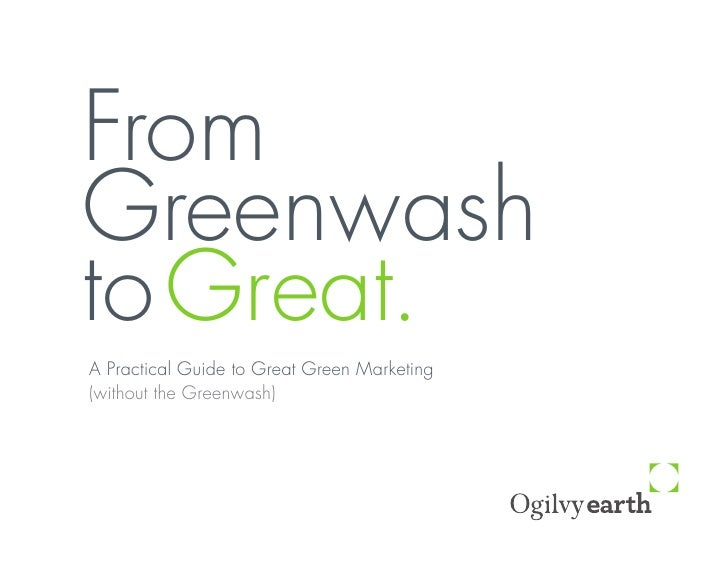 From Greenwash to Great. A Practical Guide to Great Green Marketing (without the Greenwash)