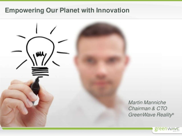 Empowering Our Planet with Innovation  Martin Manniche Chairman & CTO GreenWave Reality®