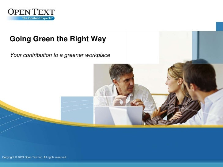 Going Green the Right Way<br />Your contribution to a greener workplace<br />