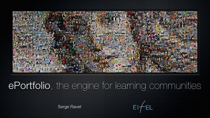 ePortfolio, the engine for learning communities             Serge Ravet