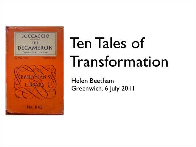 Ten Tales ofTransformationHelen BeethamGreenwich, 6 July 2011