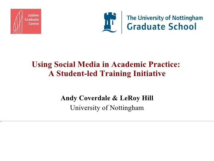 Using Social Media in Academic Practice:  A Student-led Training Initiative Andy Coverdale & LeRoy Hill University of Nott...