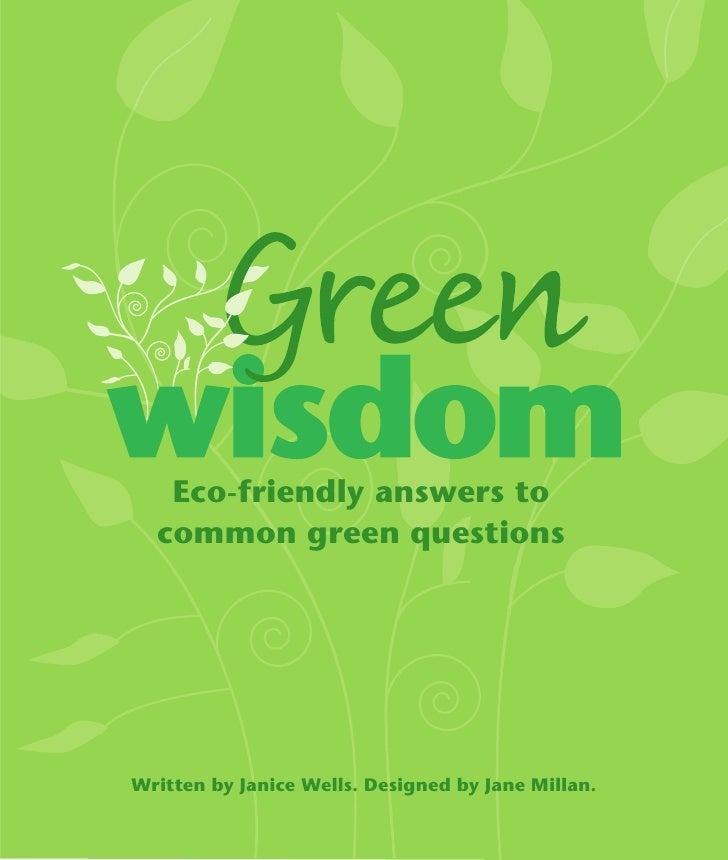 Eco-friendly answers to   common green questions     Written by Janice Wells. Designed by Jane Millan.