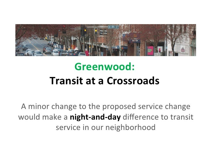 Greenwood:              Transit at a Crossroads                                 A minor change to the...