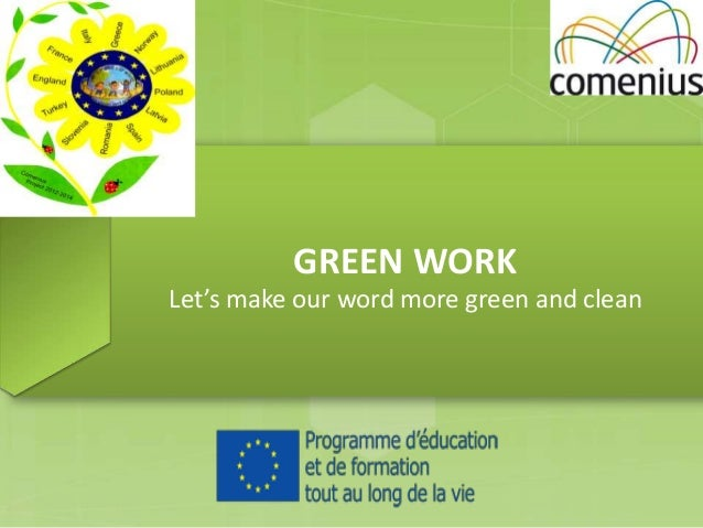 GREEN WORK Let's make our word more green and clean