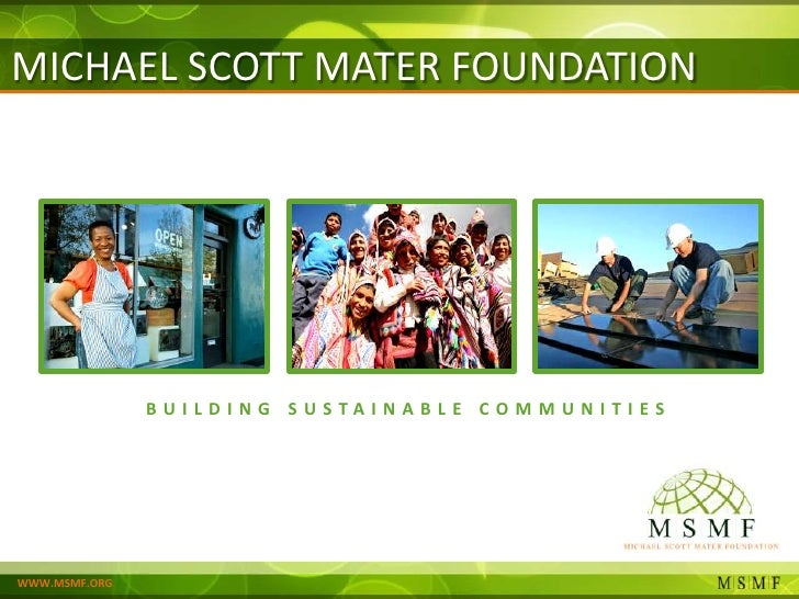 MICHAEL SCOTT MATER FOUNDATION               BUILDING SUSTAINABLE COMMUNITIES                                       Adam K...