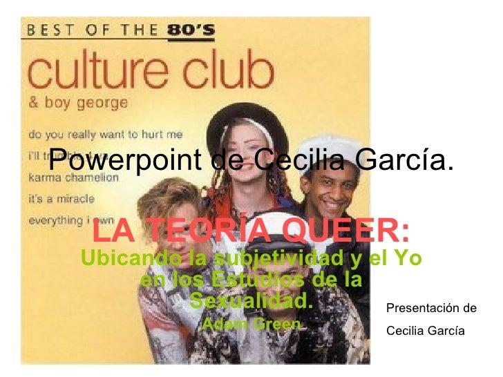 Powerpoint de Cecilia García. LA TEORÍA QUEER:  Ubicando la subjetividad y el Yo en los Estudios de la Sexualidad. Adam Gr...