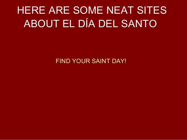 HERE ARE SOME NEAT SITES ABOUT EL DÍA DEL SANTO      FIND YOUR SAINT DAY!